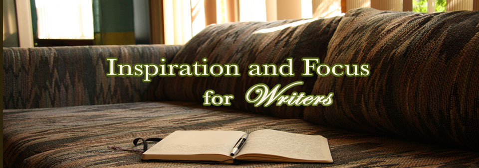 Inspiration and Focus for Writers